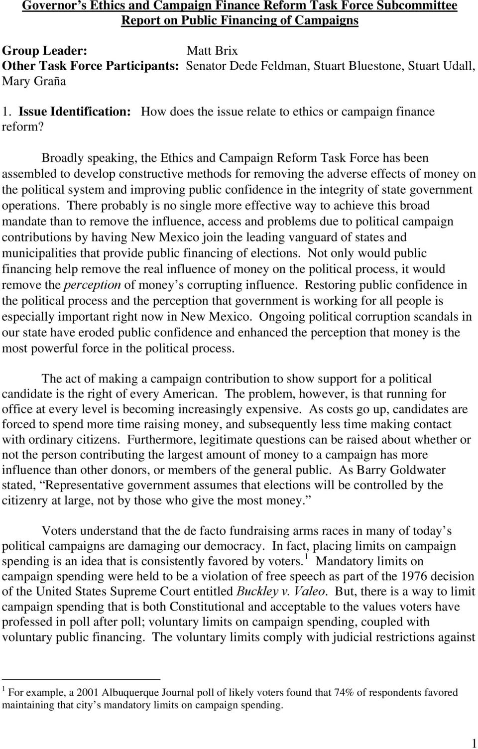Broadly speaking, the Ethics and Campaign Reform Task Force has been assembled to develop constructive methods for removing the adverse effects of money on the political system and improving public