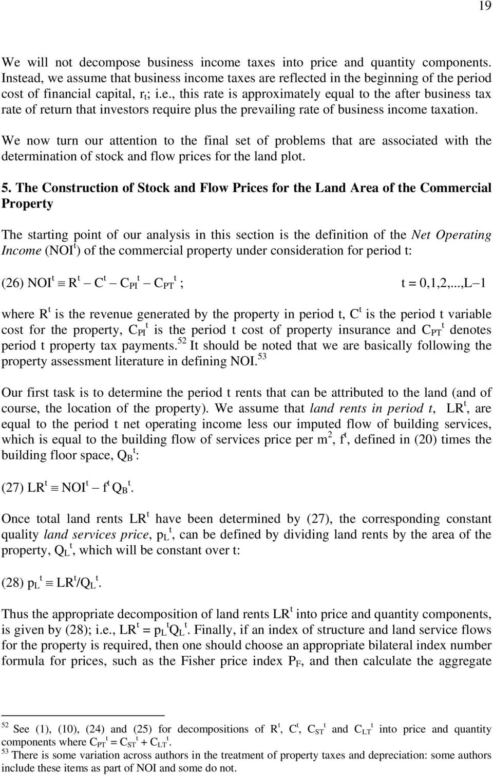 The Consrucion of Sock and Flow Prices for he Land Area of he Commercial Propery The saring poin of our analysis in his secion is he definiion of he Ne Operaing Income (NOI ) of he commercial propery