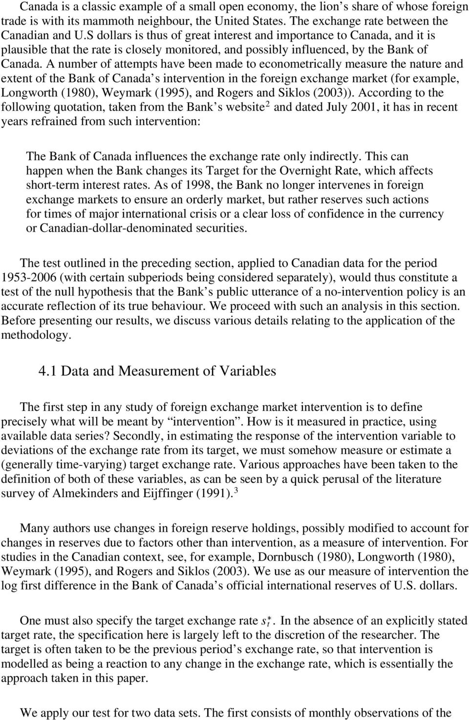 A number of attempts have been made to econometrically measure the nature and extent of the Bank of Canada s intervention in the foreign exchange market (for example, Longworth (1980), Weymark