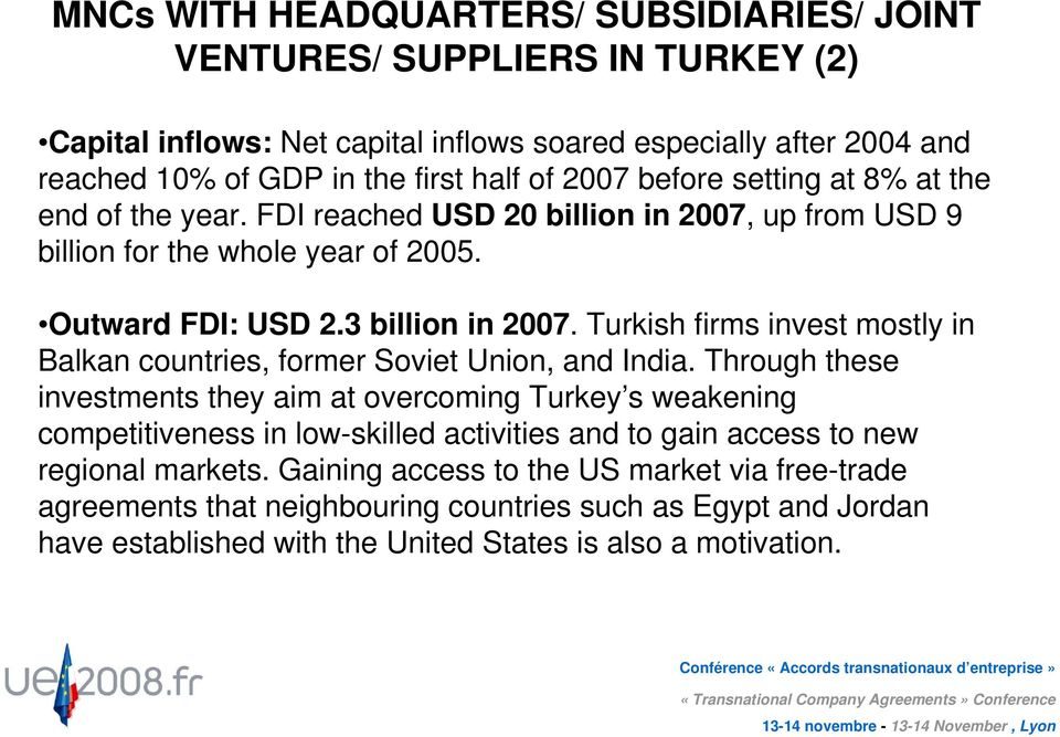 Turkish firms invest mostly in Balkan countries, former Soviet Union, and India.