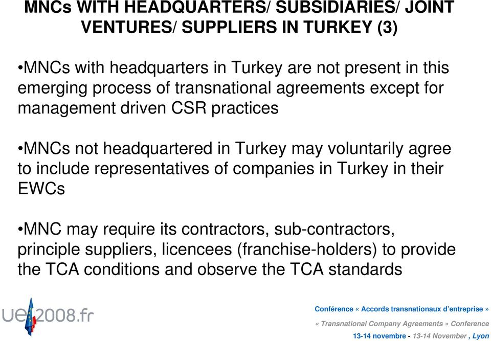 headquartered in Turkey may voluntarily agree to include representatives of companies in Turkey in their EWCs MNC may require