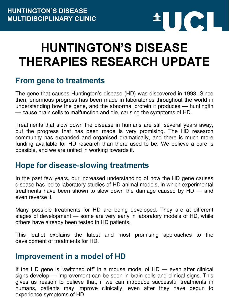 die, causing the symptoms of HD. Treatments that slow down the disease in humans are still several years away, but the progress that has been made is very promising.