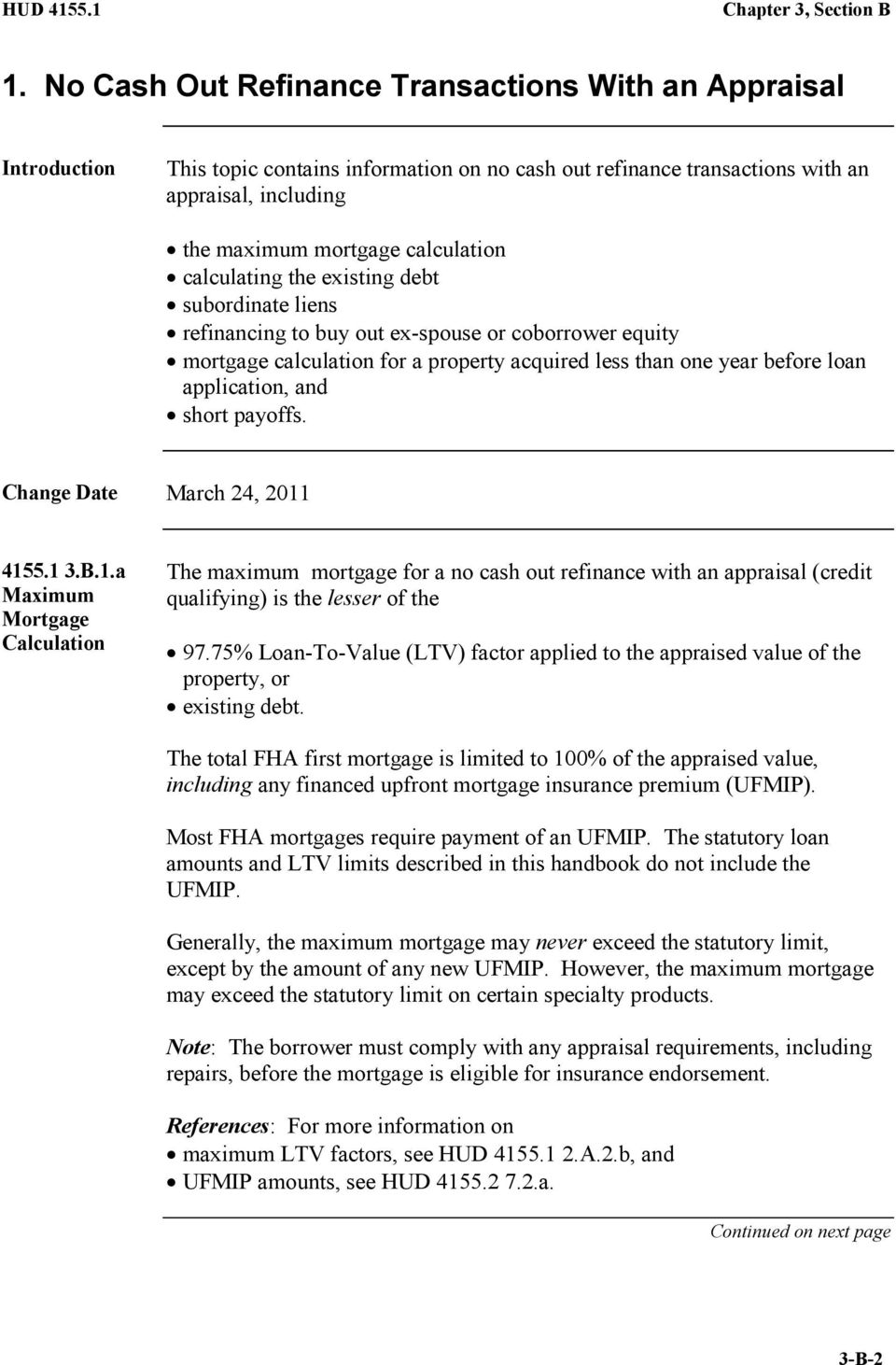 application, and short payoffs. Change Date March 24, 2011 4155.1 3.B.1.a Maximum Mortgage Calculation The maximum mortgage for a no cash out refinance with an appraisal (credit qualifying) is the lesser of the 97.