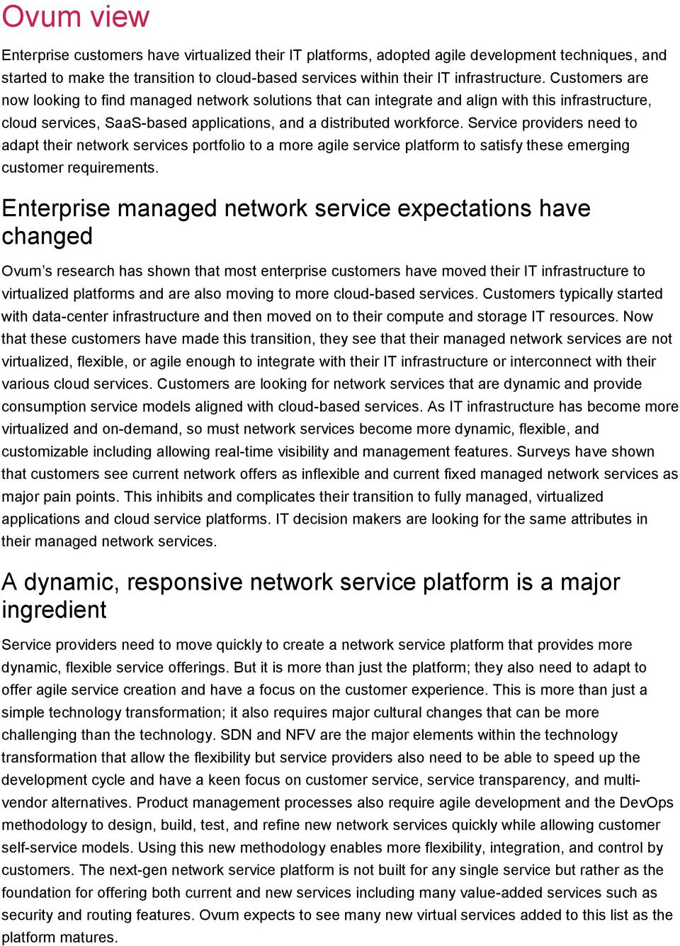 Service providers need to adapt their network services portfolio to a more agile service platform to satisfy these emerging customer requirements.