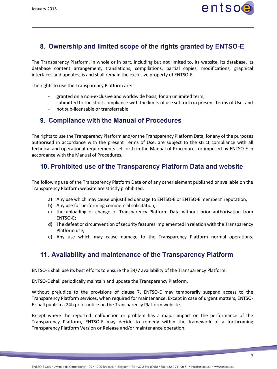 The rights to use the Transparency Platform are: - granted on a non-exclusive and worldwide basis, for an unlimited term, - submitted to the strict compliance with the limits of use set forth in