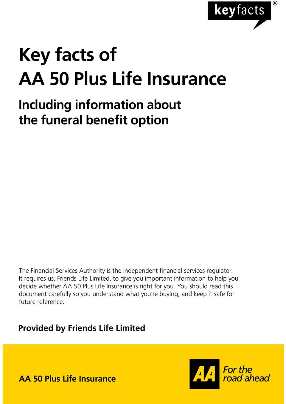It requires us, Friends Life Limited, to give you important information to help you decide whether AA 50 Plus Life