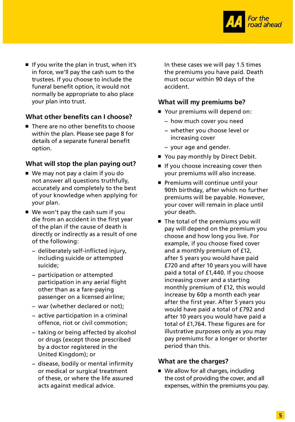 There are no other benefits to choose within the plan. Please see page 8 for details of a separate funeral benefit option. What will stop the plan paying out?