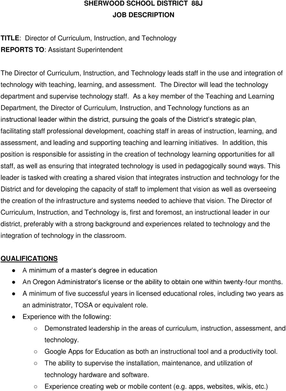 As a key member of the Teaching and Learning Department, the Director of Curriculum, Instruction, and Technology functions as an instructional leader within the district, pursuing the goals of the