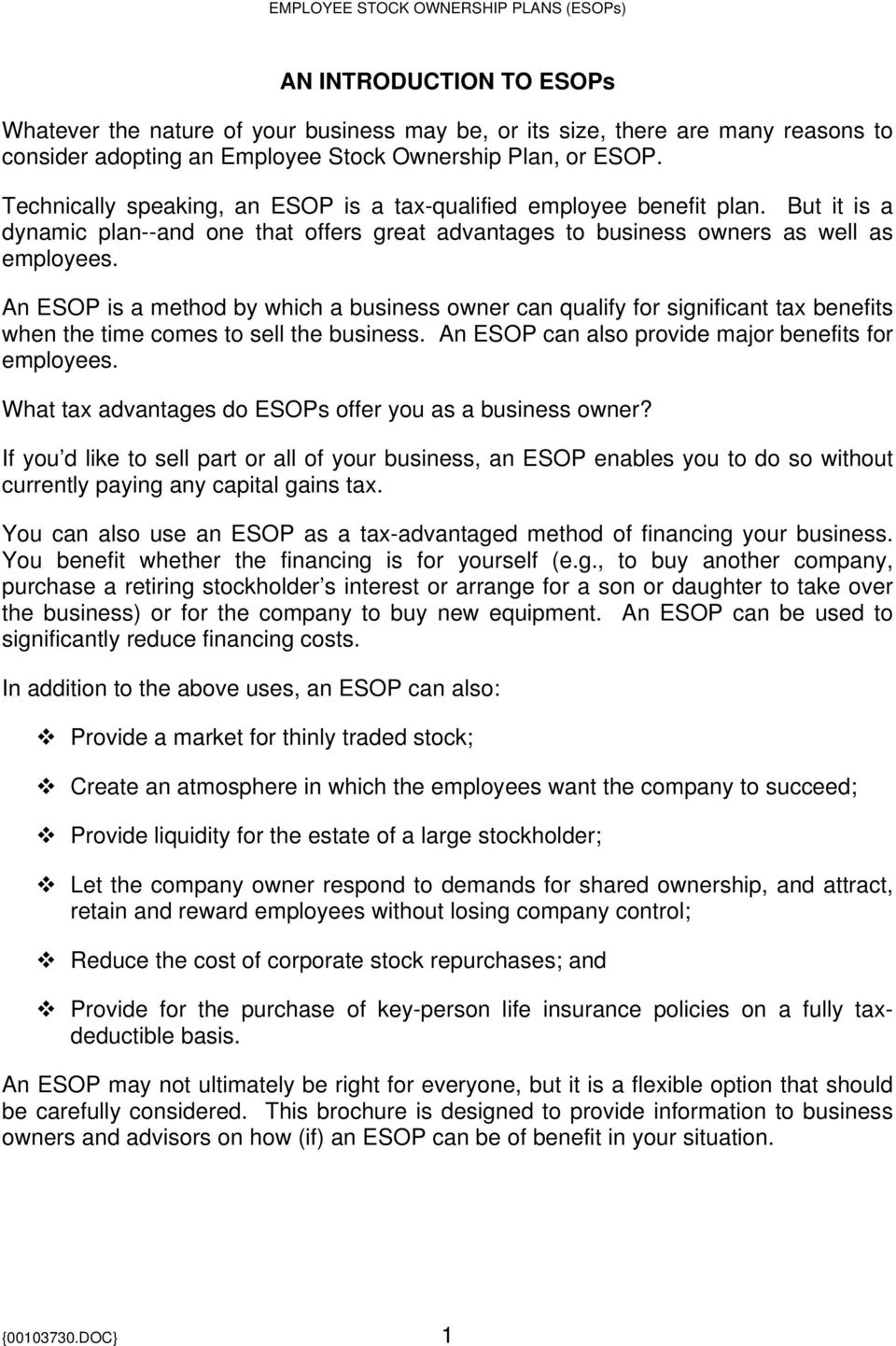 An ESOP is a method by which a business owner can qualify for significant tax benefits when the time comes to sell the business. An ESOP can also provide major benefits for employees.