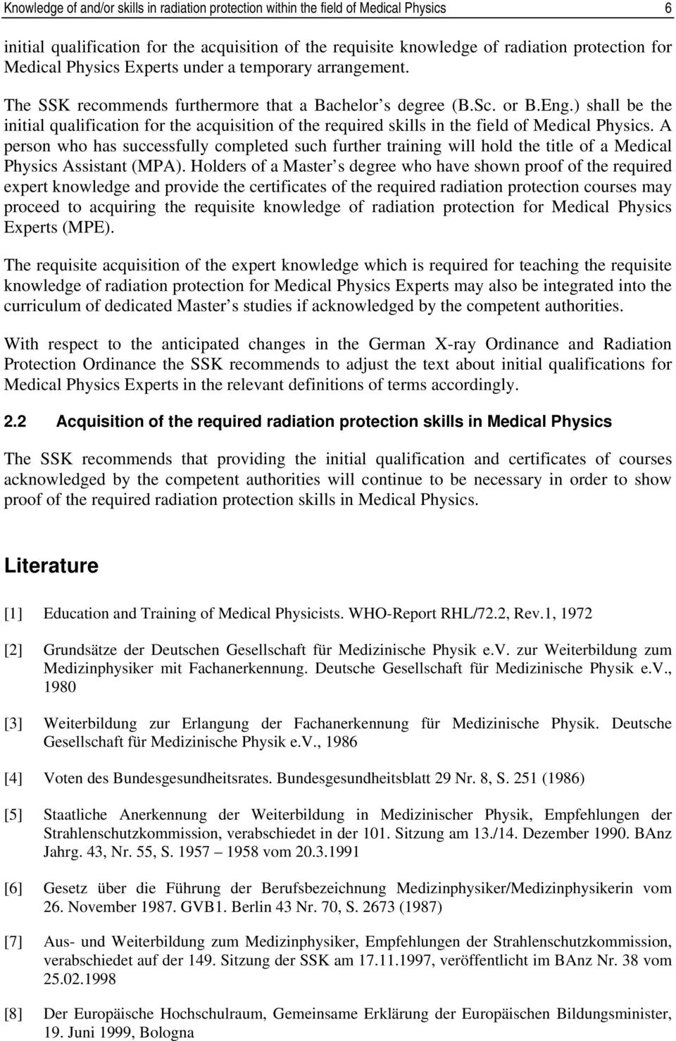 ) shall be the initial qualification for the acquisition of the required skills in the field of Medical Physics.