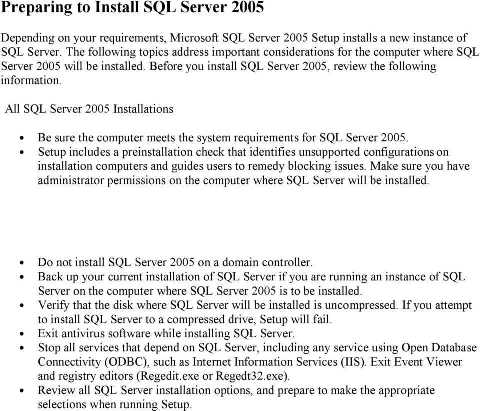All SQL Server 2005 Installations Be sure the computer meets the system requirements for SQL Server 2005.