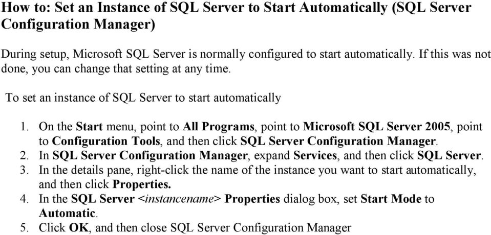 On the Start menu, point to All Programs, point to Microsoft SQL Server 2005, point to Configuration Tools, and then click SQL Server Configuration Manager. 2. In SQL Server Configuration Manager, expand Services, and then click SQL Server.