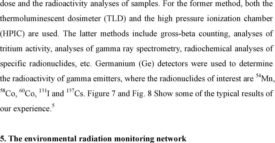 Germanium (Ge) detectors were used to determine the radioactivity of gamma emitters, where the radionuclides of interest are 54 Mn, 58 Co, 60 Co, 131 I and 137 Cs. Figure 7 and Fig.
