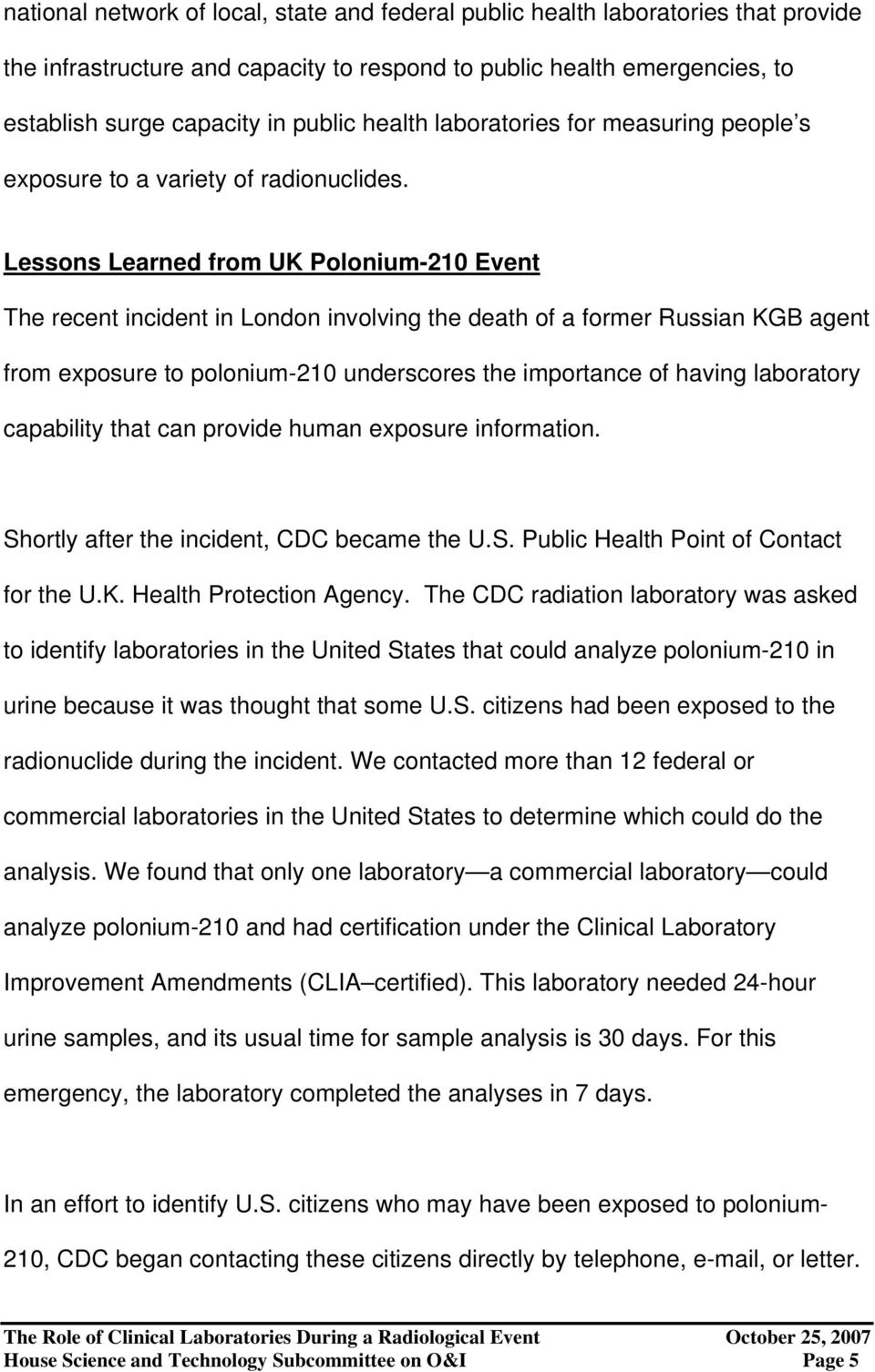 Lessons Learned from UK Polonium-210 Event The recent incident in London involving the death of a former Russian KGB agent from exposure to polonium-210 underscores the importance of having