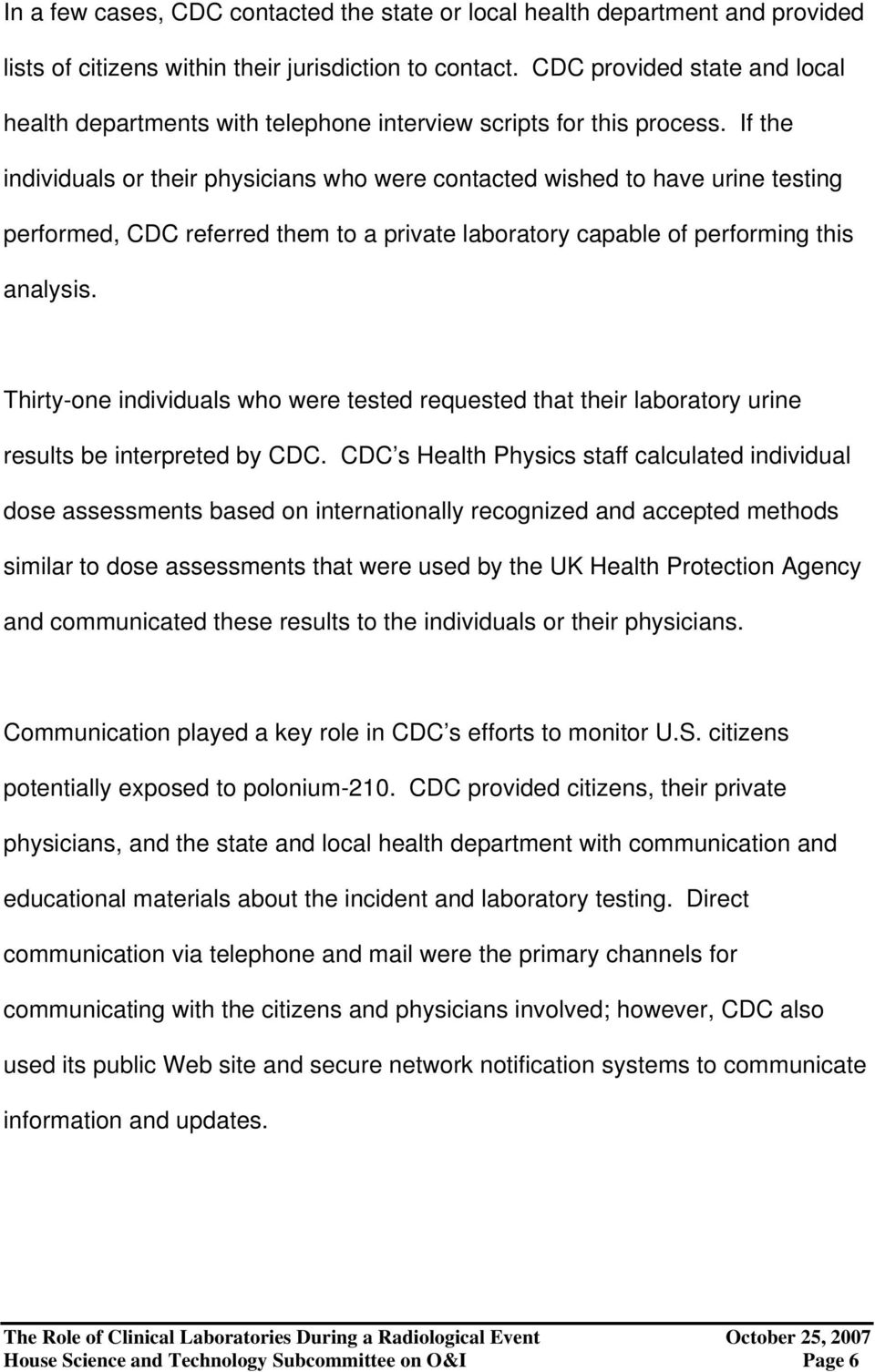 If the individuals or their physicians who were contacted wished to have urine testing performed, CDC referred them to a private laboratory capable of performing this analysis.