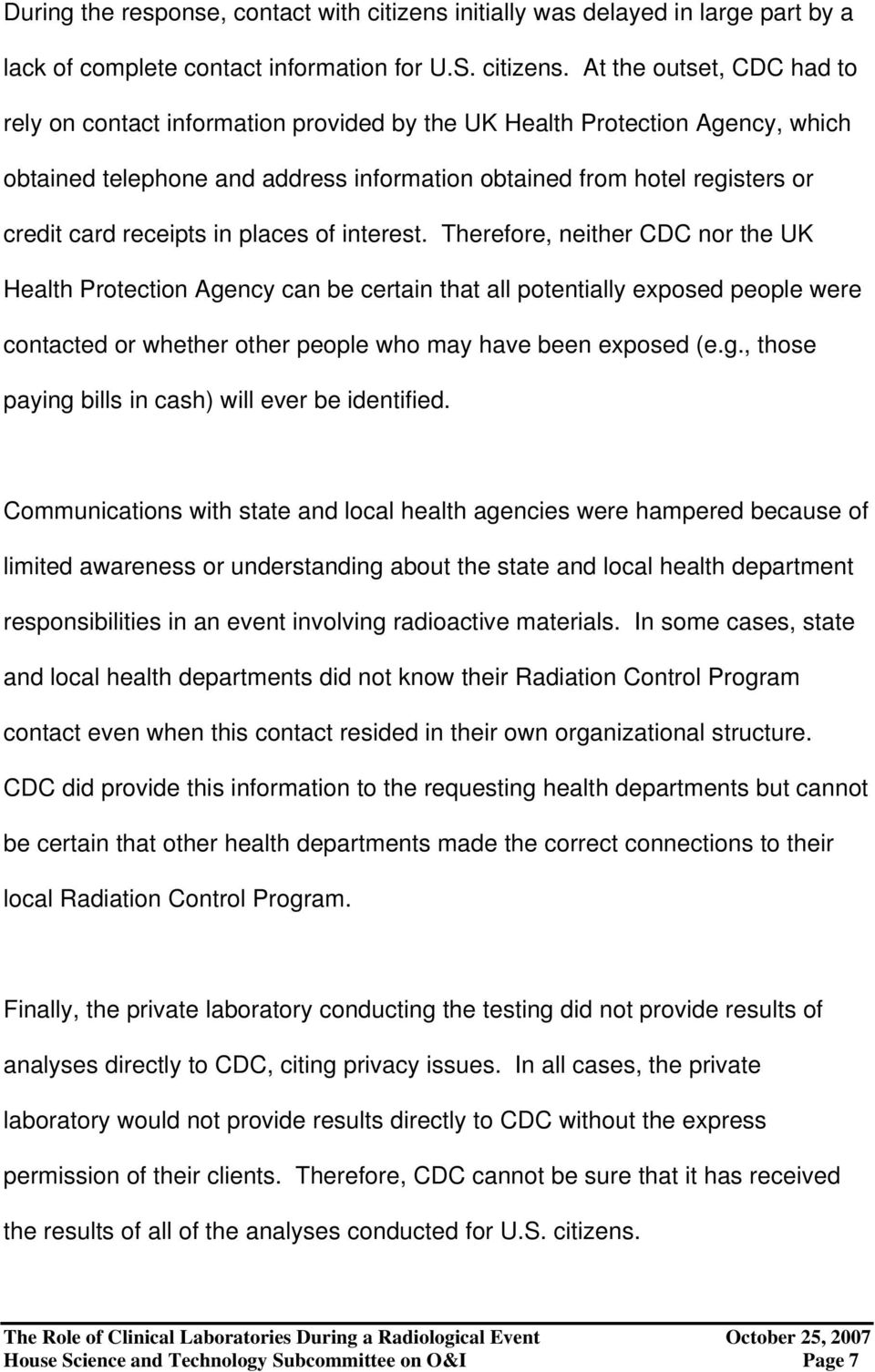 At the outset, CDC had to rely on contact information provided by the UK Health Protection Agency, which obtained telephone and address information obtained from hotel registers or credit card