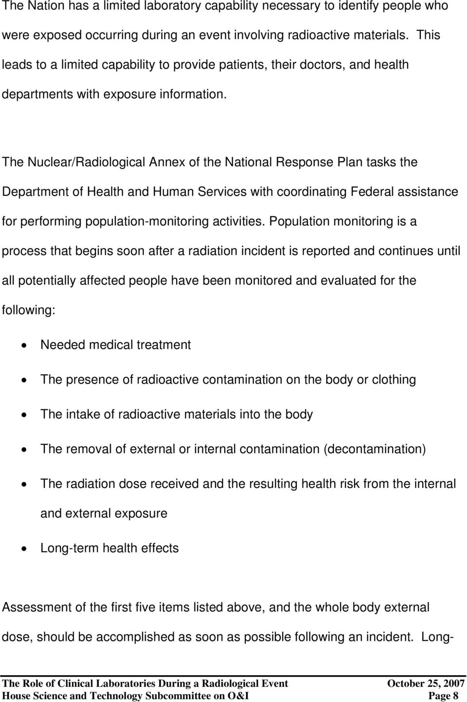 The Nuclear/Radiological Annex of the National Response Plan tasks the Department of Health and Human Services with coordinating Federal assistance for performing population-monitoring activities.
