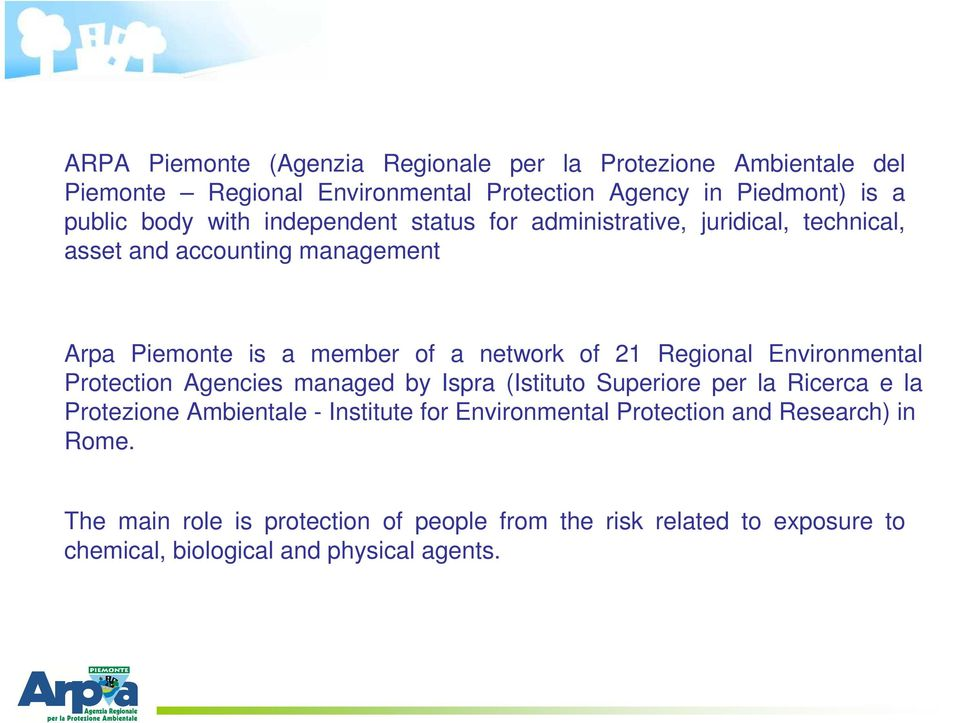 Regional Environmental Protection Agencies managed by Ispra (Istituto Superiore per la Ricerca e la Protezione Ambientale - Institute for