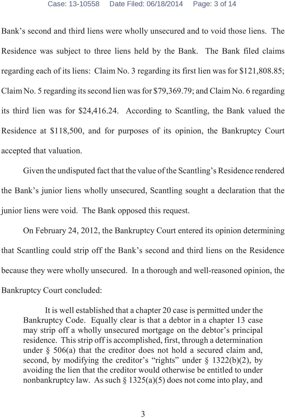 6 regarding its third lien was for $24,416.24. According to Scantling, the Bank valued the Residence at $118,500, and for purposes of its opinion, the Bankruptcy Court accepted that valuation.