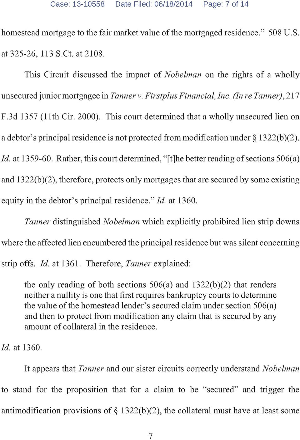 This court determined that a wholly unsecured lien on a debtor s principal residence is not protected from modification under 1322(b)(2). Id. at 1359-60.