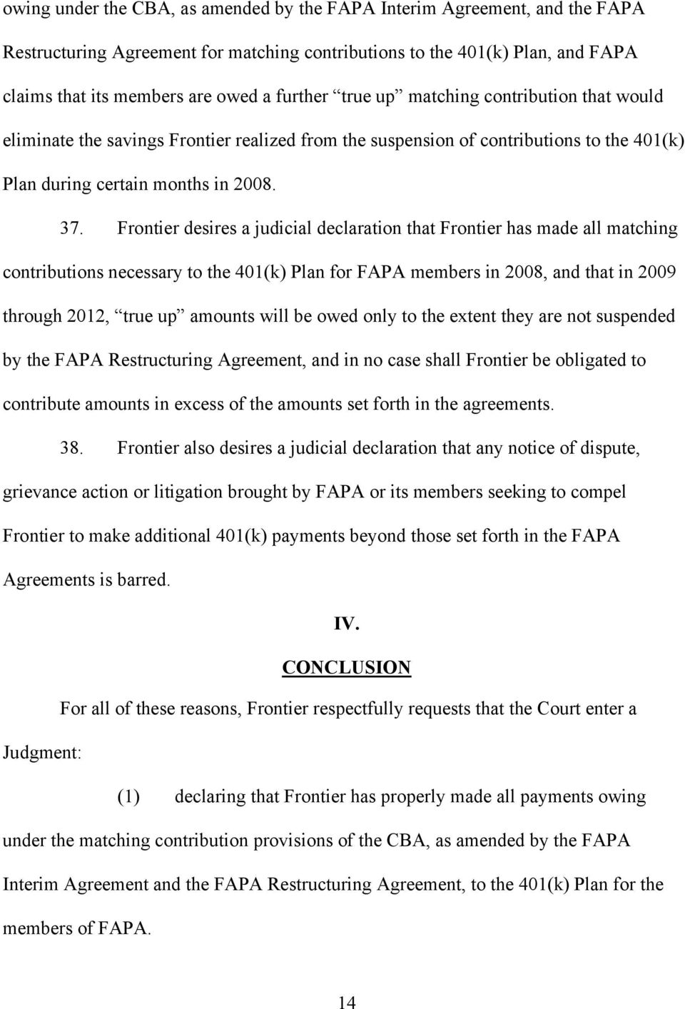 Frontier desires a judicial declaration that Frontier has made all matching contributions necessary to the 401(k) Plan for FAPA members in 2008, and that in 2009 through 2012, true up amounts will be