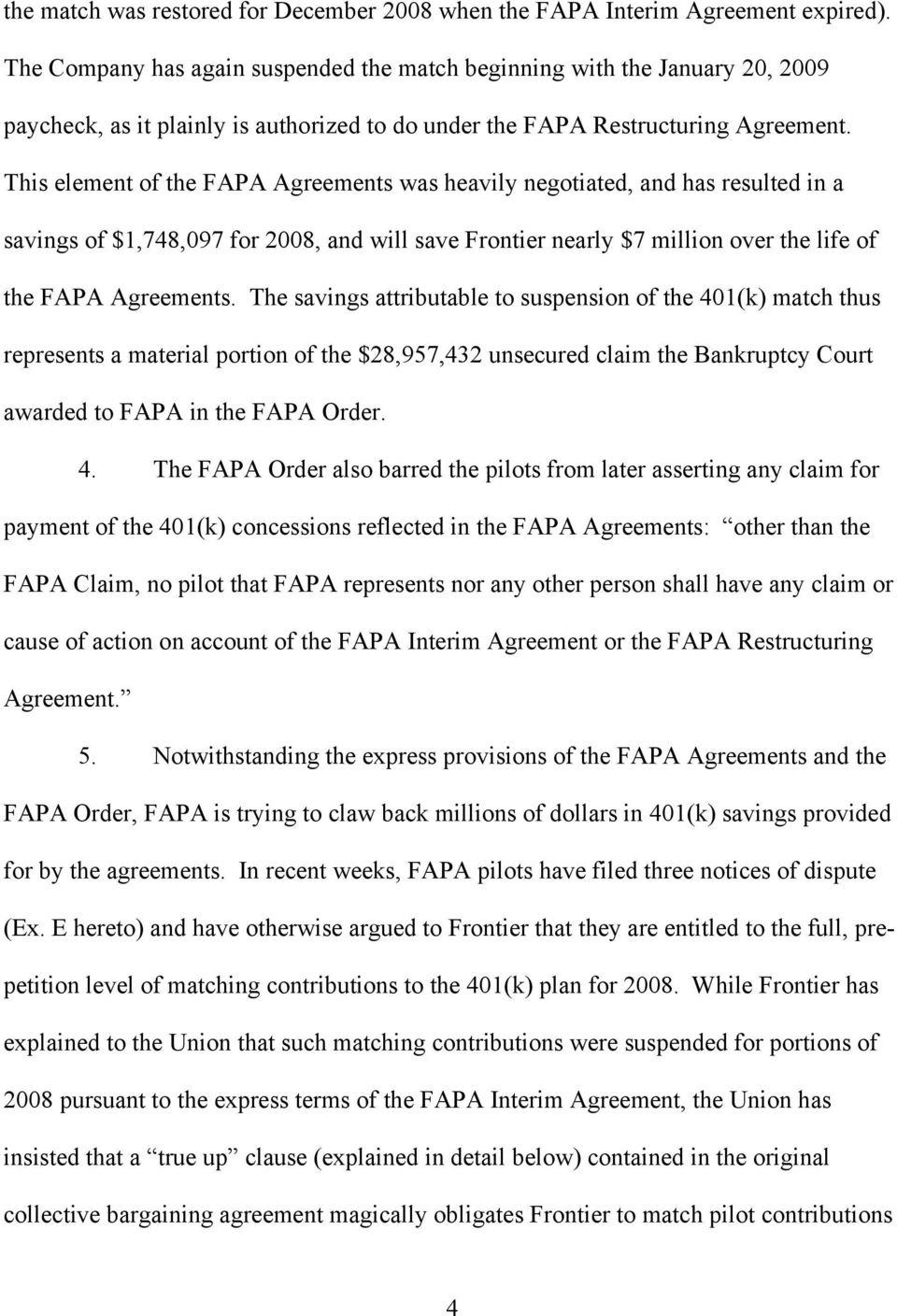 This element of the FAPA Agreements was heavily negotiated, and has resulted in a savings of $1,748,097 for 2008, and will save Frontier nearly $7 million over the life of the FAPA Agreements.