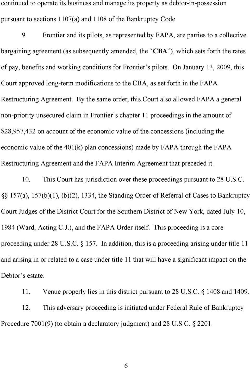 conditions for Frontier s pilots. On January 13, 2009, this Court approved long-term modifications to the CBA, as set forth in the FAPA Restructuring Agreement.