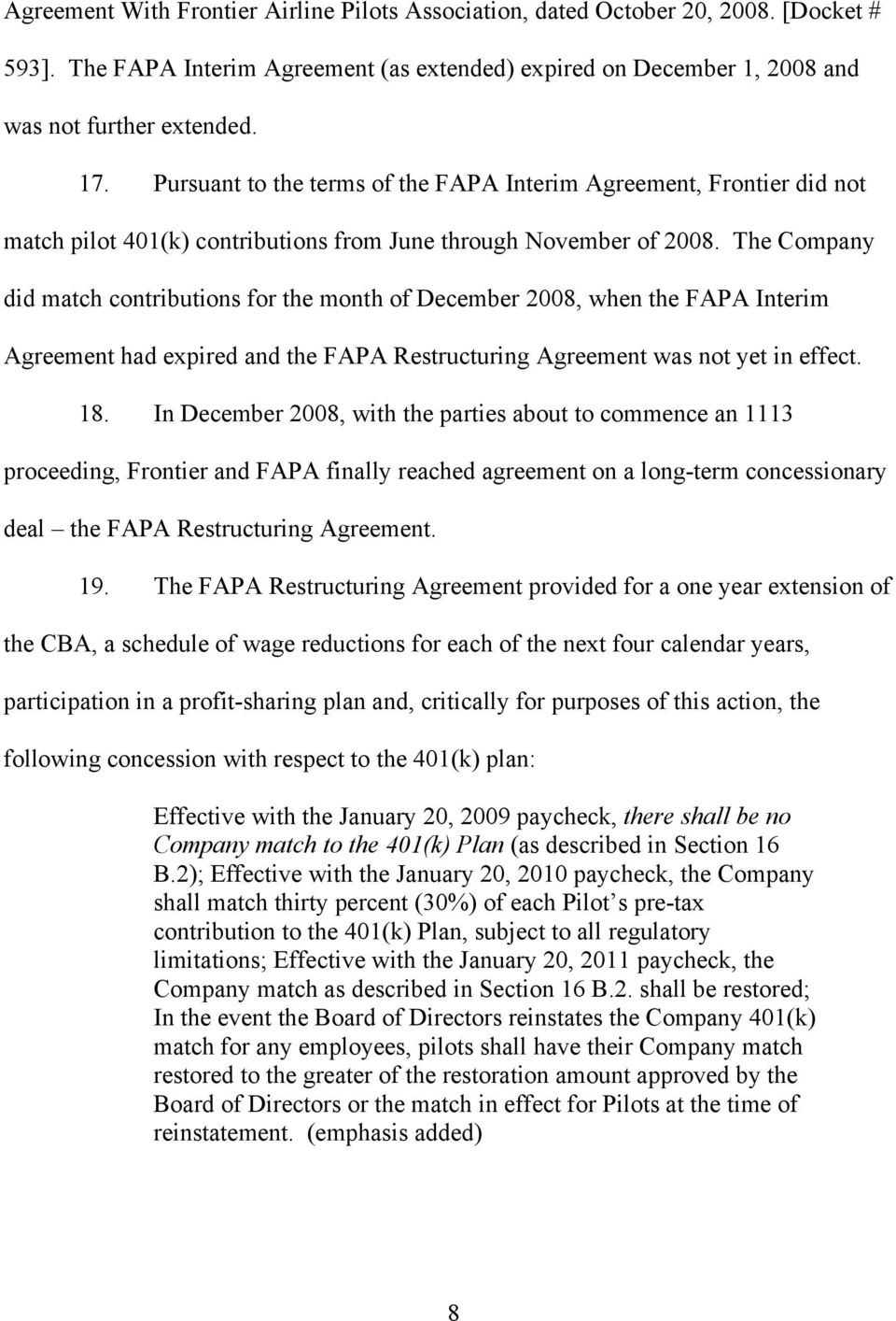 The Company did match contributions for the month of December 2008, when the FAPA Interim Agreement had expired and the FAPA Restructuring Agreement was not yet in effect. 18.