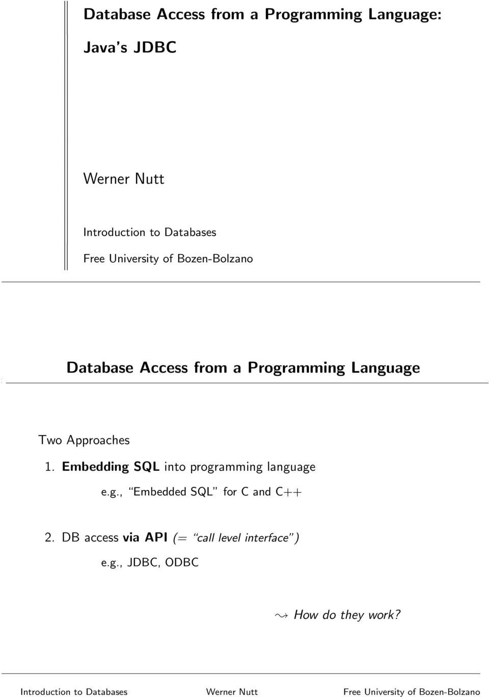 Language Two Approaches 1. Embedding SQL into programming language e.g., Embedded SQL for C and C++ 2.