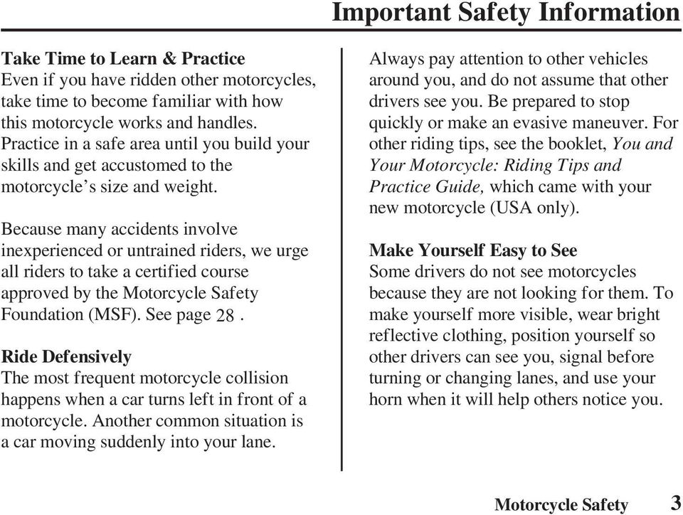 Because many accidents involve inexperienced or untrained riders, we urge all riders to take a certified course approved by the Motorcycle Safety Foundation (MSF). See page 28.