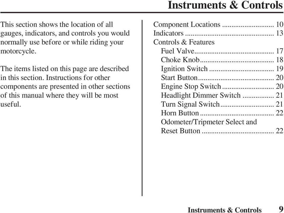 Instructions for other components are presented in other sections of this manual where they will be most useful. Component Locations... 10 Indicators.