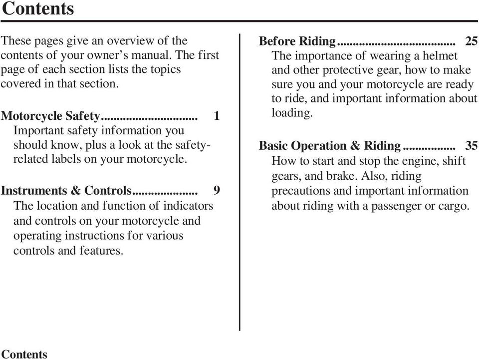 .. 9 The location and function of indicators and controls on your motorcycle and operating instructions for various controls and features. Before Riding.