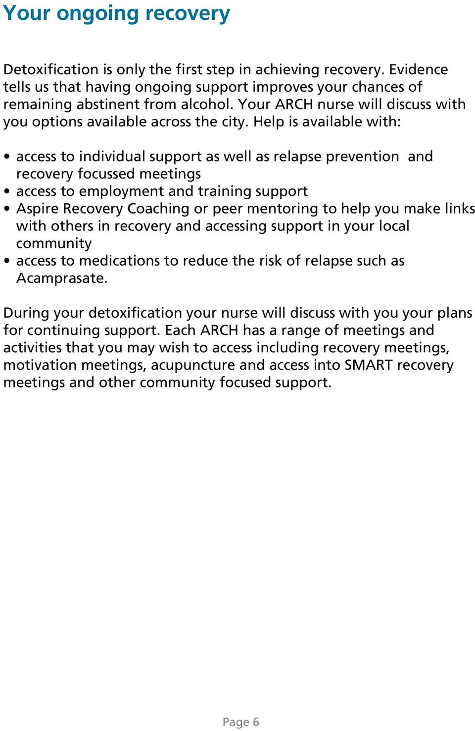Help is available with: access to individual support as well as relapse prevention and recovery focussed meetings access to employment and training support Aspire Recovery Coaching or peer mentoring