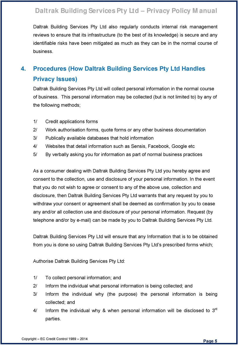 Procedures (How Daltrak Building Services Pty Ltd Handles Privacy Issues) Daltrak Building Services Pty Ltd will collect personal information in the normal course of business.