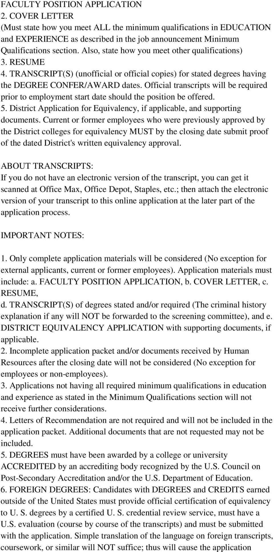 Official transcripts will be required prior to employment start date should the position be offered. 5. District Application for Equivalency, if applicable, and supporting documents.