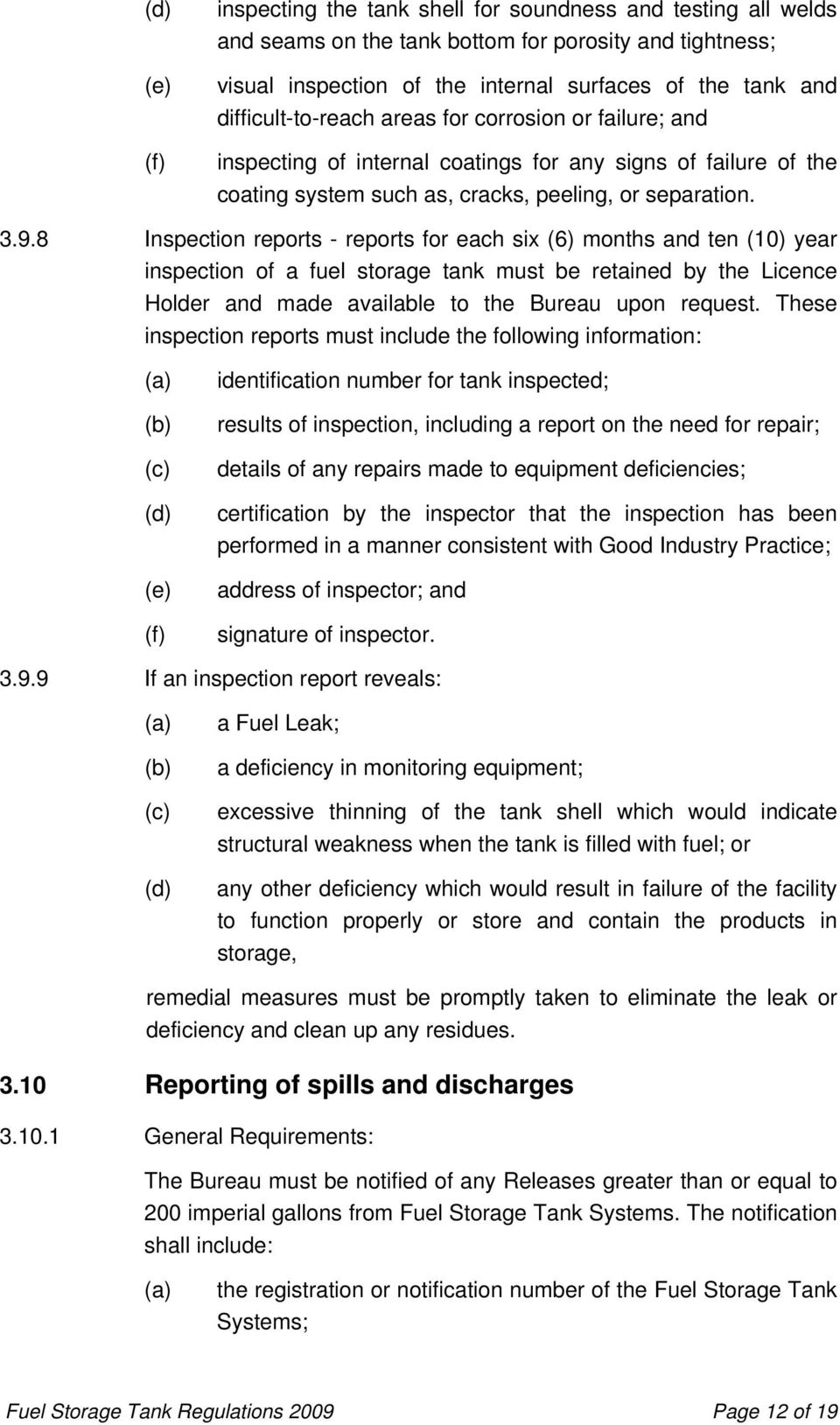 8 Inspection reports - reports for each six (6) months and ten (10) year inspection of a fuel storage tank must be retained by the Licence Holder and made available to the Bureau upon request.