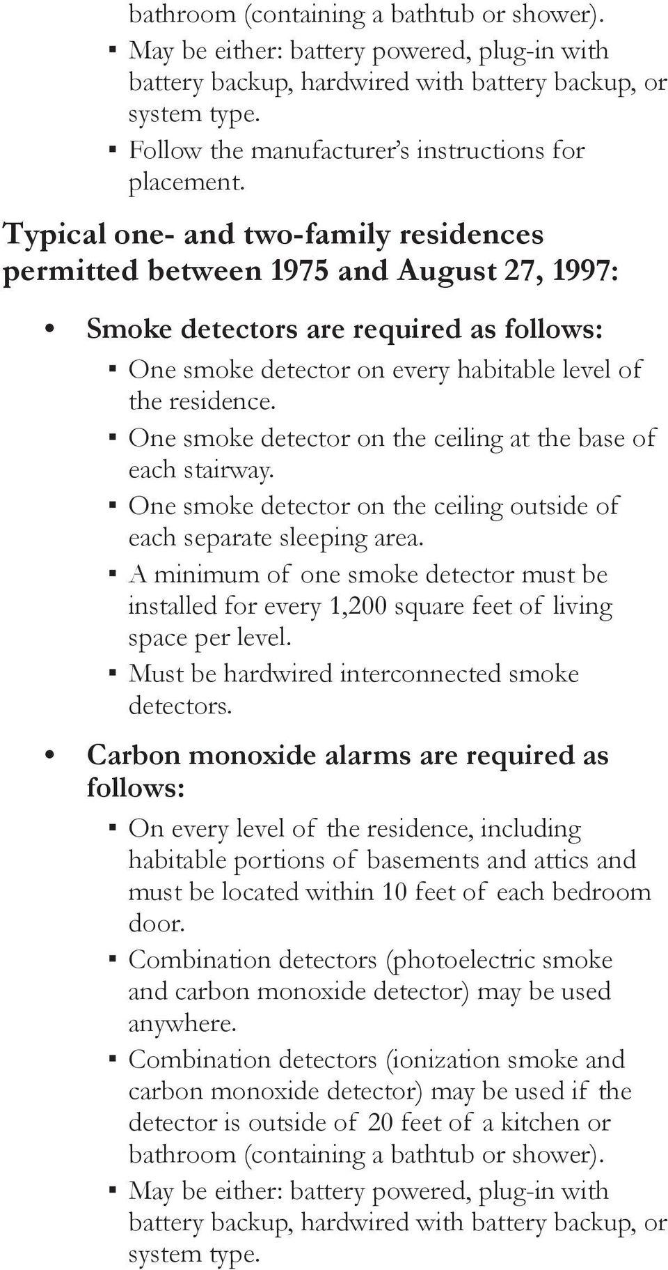 Typical one- and two-family residences permitted between 1975 and August 27, 1997: Smoke detectors are required as follows: One smoke detector on every habitable level of the residence.