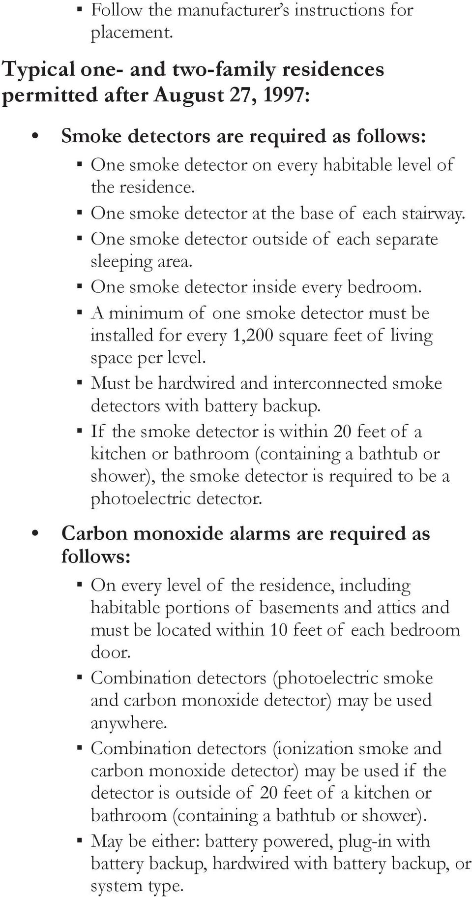One smoke detector at the base of each stairway. One smoke detector outside of each separate sleeping area. One smoke detector inside every bedroom.