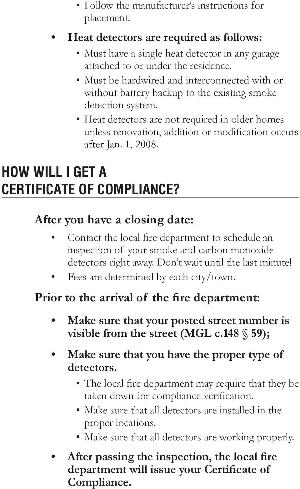 Heat detectors are not required in older homes unless renovation, addition or modification occurs after Jan. 1, 2008. How Will I Get a Certificate of Compliance?
