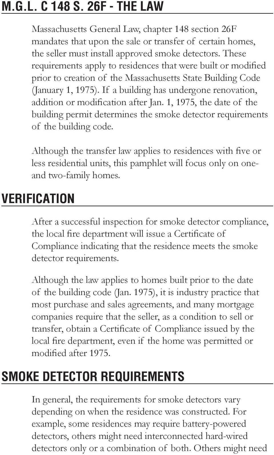 If a building has undergone renovation, addition or modification after Jan. 1, 1975, the date of the building permit determines the smoke detector requirements of the building code.