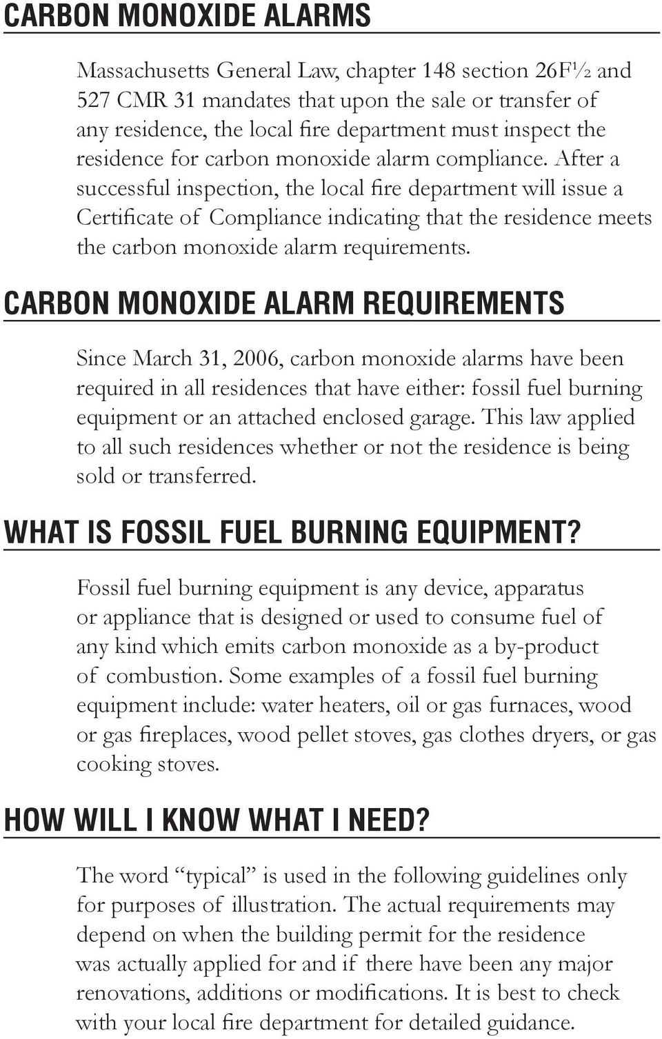 After a successful inspection, the local fire department will issue a Certificate of Compliance indicating that the residence meets the carbon monoxide alarm requirements.