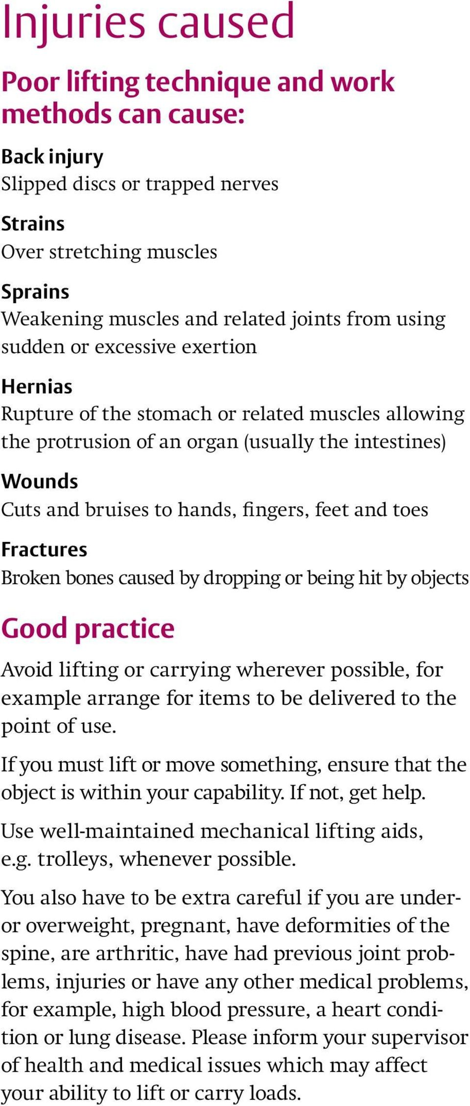 Fractures Broken bones caused by dropping or being hit by objects Good practice Avoid lifting or carrying wherever possible, for example arrange for items to be delivered to the point of use.