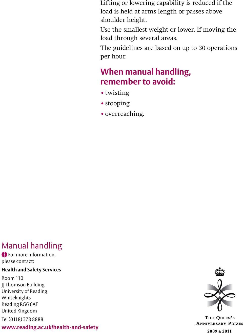 When manual handling, remember to avoid: twisting stooping overreaching.