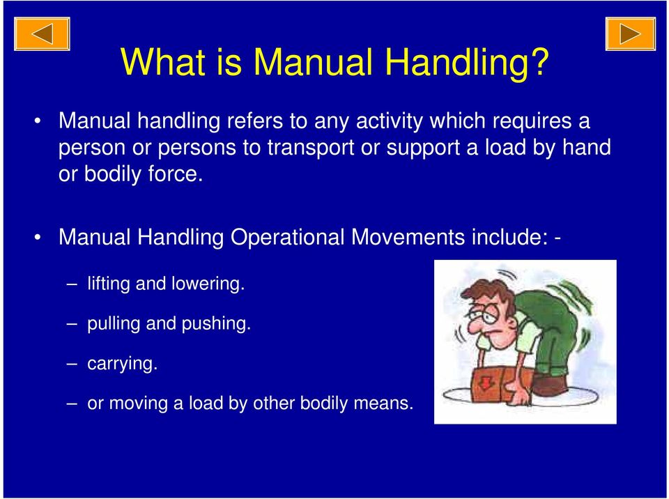 to transport or support a load by hand or bodily force.