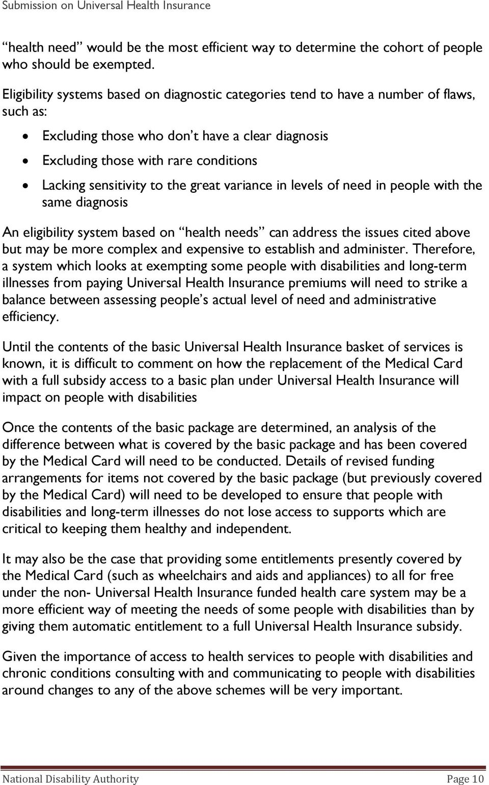 to the great variance in levels of need in people with the same diagnosis An eligibility system based on health needs can address the issues cited above but may be more complex and expensive to