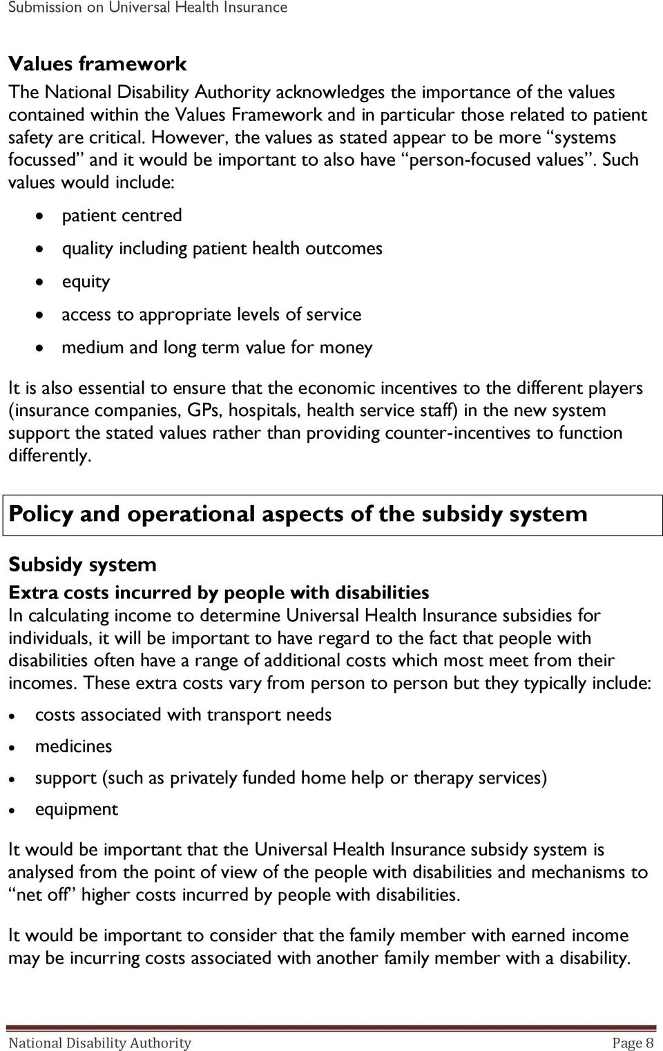 Such values would include: patient centred quality including patient health outcomes equity access to appropriate levels of service medium and long term value for money It is also essential to ensure