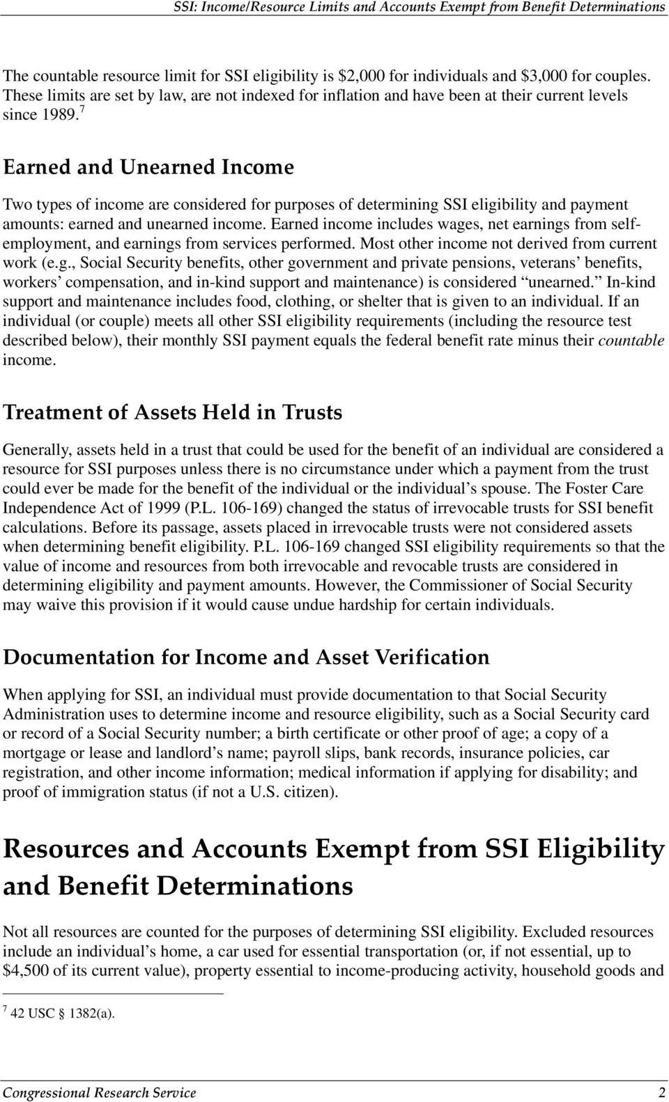 7 Earned and Unearned Income Two types of income are considered for purposes of determining SSI eligibility and payment amounts: earned and unearned income.