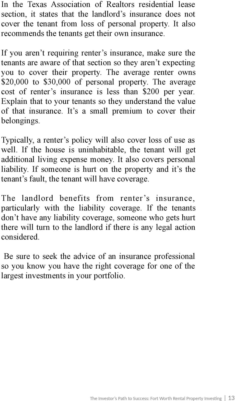 If you aren t requiring renter s insurance, make sure the tenants are aware of that section so they aren t expecting you to cover their property.