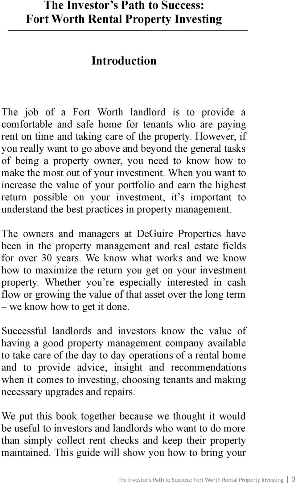 When you want to increase the value of your portfolio and earn the highest return possible on your investment, it s important to understand the best practices in property management.
