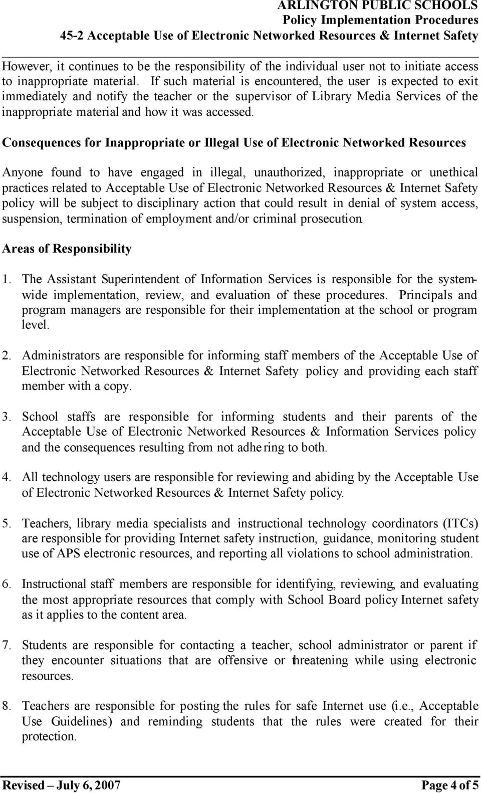 Consequences for Inappropriate or Illegal Use of Electronic Networked Resources Anyone found to have engaged in illegal, unauthorized, inappropriate or unethical practices related to Acceptable Use